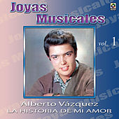 Play & Download Joyas Musicales, Vol.1 - La Historia de Mi Amor by Alberto Vazquez | Napster