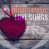 Play & Download Lounge Music Love Songs by Various Artists | Napster