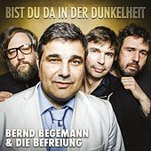 Play & Download Bist du da in der Dunkelheit by Bernd Begemann | Napster