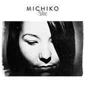 Play & Download She - Single by Michiko | Napster