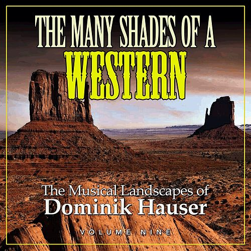 The Many Shades of a Western: The Musical Landscapes of Dominik Hauser, Vol. 9 by Dominik Hauser