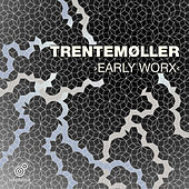 Early Worx by Trentemøller