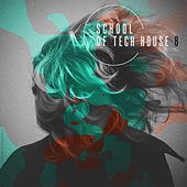 Play & Download School Of Tech House Vol. 6 by Various Artists | Napster