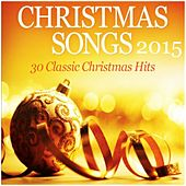 Christmas Songs 2015: 30 Classic Christmas Hits by Various Artists