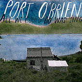Play & Download All We Could Do Was Sing by Port O'Brien | Napster