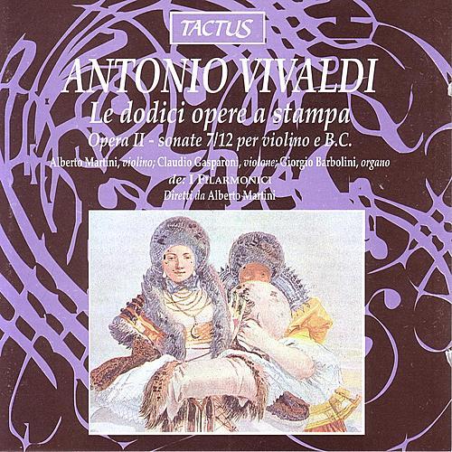 Play & Download Vivaldi: Le Dodici Opere A Stampa - Sonate 7/12 per violino e basso continuo by I Filarmonici | Napster