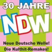 Play & Download 30 Jahre NDW! Neue Deutsche Welle! Die Kulthit-Remakes! by Various Artists | Napster