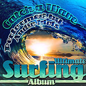 Play & Download Catch a Wave: Ultimate Surfing Album by Audio Idols | Napster