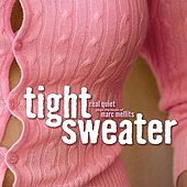 Play & Download Tight Sweater: Real Quiet Plays the Music of Marc Mellits by Real Quiet | Napster
