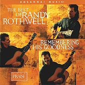 Play & Download The Best Of Randy Rothwell: Remembering His Goodness by Randy Rothwell | Napster