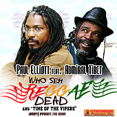 Who Seh Reggae Dead (feat. Admiral Tibet) & Time of the Vipers - Single by Paul Elliott