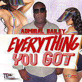 Everything You Got - Single by Admiral Bailey
