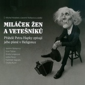 Miláček Žen A Vetešníků (Přátelé Petra Hapky Zpívají Jeho Písně V Heligonce) by Various Artists