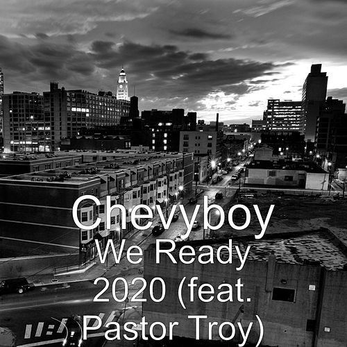 Play & Download We Ready 2020 (feat. Pastor Troy) by Chevyboy | Napster