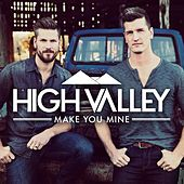 Play & Download Make You Mine by High Valley | Napster