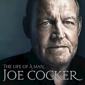Play & Download The Life of a Man: The Ultimate Hits 1968-2013 by Joe Cocker | Napster