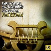 Shirley Collins, Davy Graham and Alex Campbell Folk Sounds by Various Artists