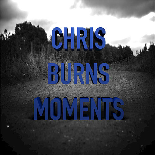 Play & Download Moments - Single by Chris Burns | Napster