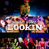 Lookin by Tommy Gunz