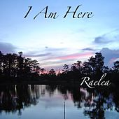 I Am Here by Raelea