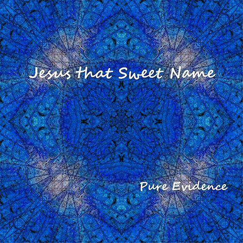 Jesus That Sweet Name by Pure Evidence