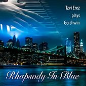 Play & Download Tzvi Erez Plays Gershwin: Rhapsody in Blue by Tzvi Erez | Napster
