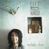 Play & Download Left Brained Right Hearted by Michelle Citrin | Napster