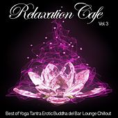 Play & Download Relaxation Cafe, Vol. 3 (Best of Yoga Tantra Erotic Buddha del Bar Lounge Chillout) by Various Artists | Napster