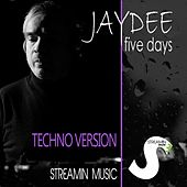 Play & Download Five Days (Techno Version) by JayDee | Napster