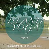 Play & Download Island Yoga, Vol. 3 (Balearic Meditation & Relaxation Tunes) by Various Artists | Napster