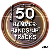 50 Hammer Hands up Tracks, Vol. 1 - Best of Hands Up, Hardstyle, Jumpstyle and Techno (Full Club Versions) by Various Artists