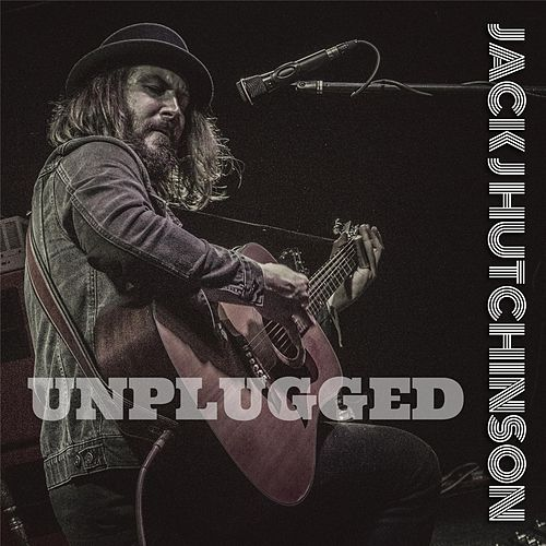Play & Download Unplugged by Jack J Hutchinson | Napster