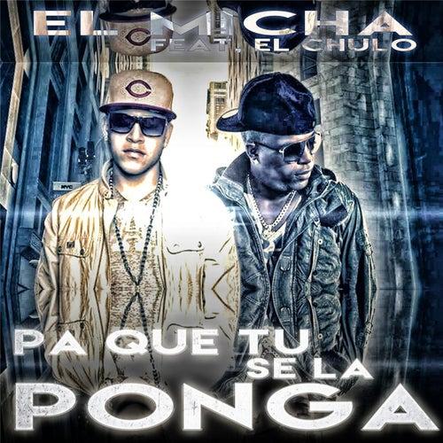 Pa Que Tu Se la Ponga (feat. El Chulo) by El Micha