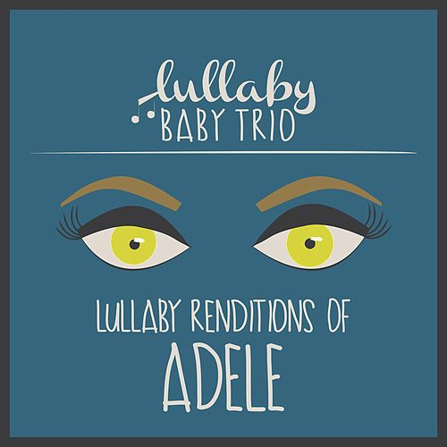 Play & Download Lullaby Renditions of Adele by Lullaby Baby Trio   Napster