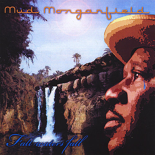 Play & Download Fall Waters Fall by Mud Morganfield | Napster