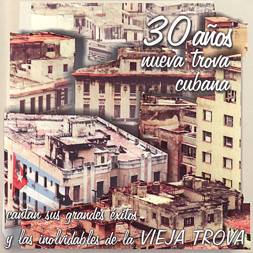 Play & Download 30 Años Nueva Trova Cubana by Various Artists | Napster
