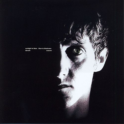 Play & Download Sunlight To Blue... Blue To Blackness by The Durutti Column | Napster