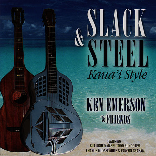 Slack & Steel - Kaua'i Style - Ken Emerson & Friends by Ken Emerson