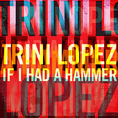 Trini Lopez - If I Had a Hammer by Trini Lopez