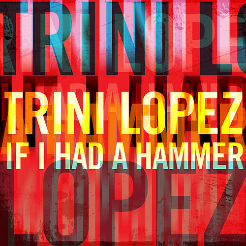 Play & Download Trini Lopez - If I Had a Hammer by Trini Lopez | Napster