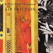 Air Friction by Robert Scott Thompson
