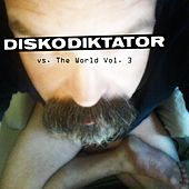 Play & Download Diskodiktator vs. The World, Vol.3 by Various Artists | Napster