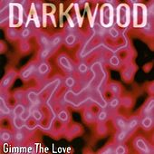 Play & Download Gimme the Love by Darkwood | Napster