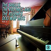 Play & Download The Shells, The Volumes and The Regents Doo Wop Hits, Vol. 2 by Various Artists | Napster