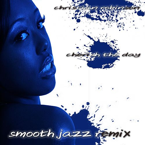 Play & Download Cherish the Day (Smooth Jazz Remix) by Christian Robinson | Napster