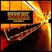 Bye Bye 2015, Vol. 2: Tech Session - EP by Various Artists