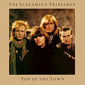 Play & Download Top of the Town by The Screaming Tribesmen | Napster
