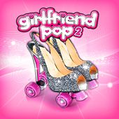 Girlfriend Pop 2 by Various Artists