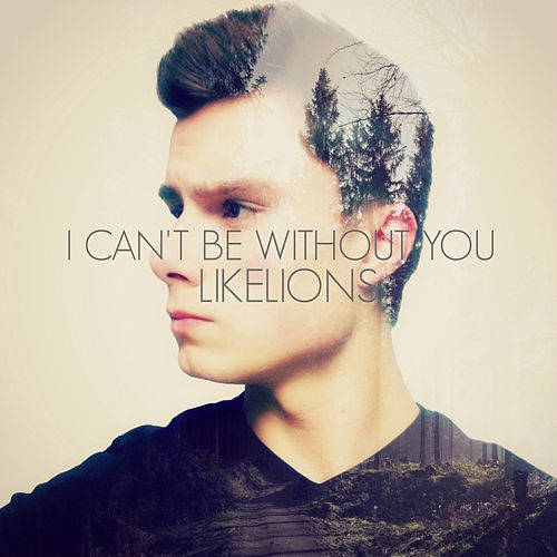 Play & Download I Can't Be Without You - Single by Like Lions | Napster