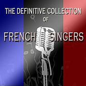 Play & Download The Definitive Collection of French Singers by Various Artists | Napster